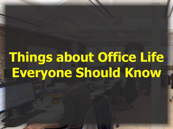 Things about Office Life Everyone Should Know