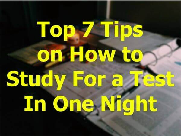 Top 7 Tips on How to Study For a Test In One Night